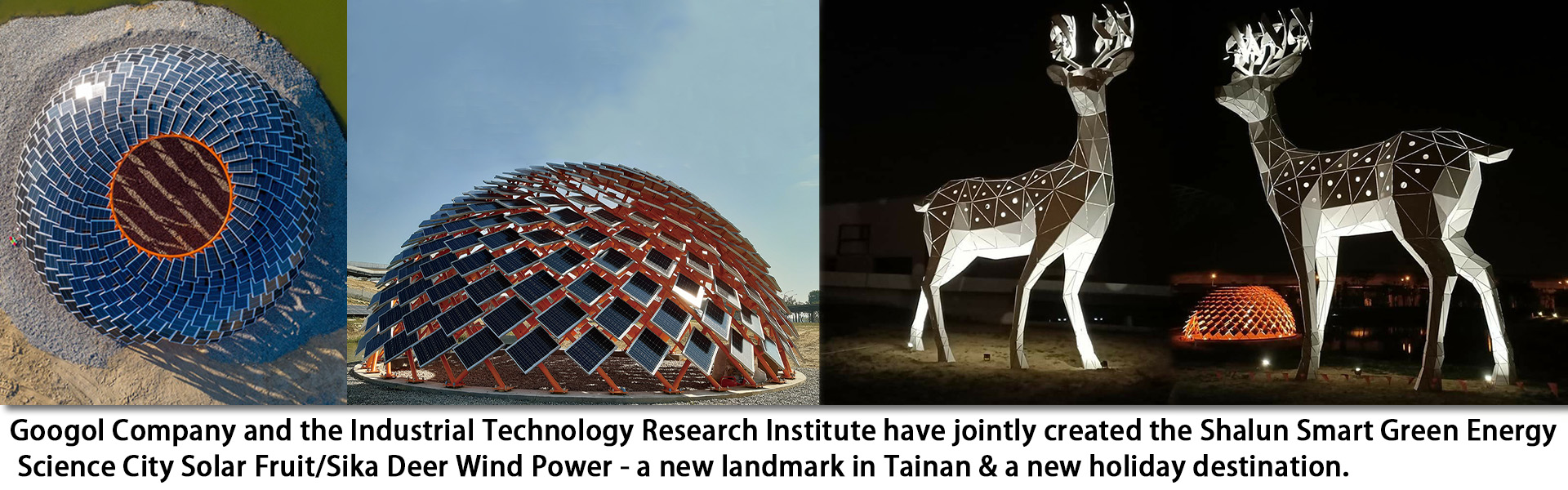 Googol Company and the Industrial Technology Research Institute have jointly created the Shalun Smart Green Energy Science City Solar Fruit/Sika Deer
