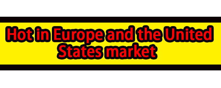 Hot in Europe and the United States market